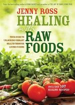 Healing with Raw Foods : Your Guide to Unlocking Vibrant Health Through Living Cuisine - Jenny Ross