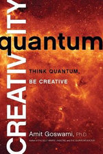 Quantum Creativity : Think Quantum, Be Creative - Goswami Amit