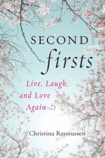 Second Firsts : Live, Laugh, and Love Again - Christina Rasmussen