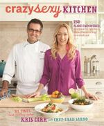 Crazy Sexy Kitchen : 150 Plant-Empowered Recipes to Ignite a Mouthwatering Revolution - Kris Carr