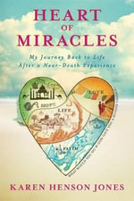 Heart of Miracles : My Journey Back to Life After a Near-Death Experience - Professor Karen Jones