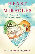 Heart of Miracles : My Journey Back to Life After a Near-Death Experience - Karen Henson Jones