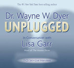 Wayne Dyer Unplugged : In Conversation with Lisa Garr - Dr. Wayne W. Dyer