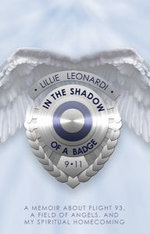 In the Shadow of a Badge : Memoir about Flight 93, a Field of Angels, and My Spiritual Homecoming - Lillie Leonardi