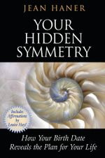 Your Hidden Symmetry : How Your Birth Date Reveals the Plan for Your Life - Jean Haner