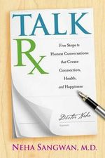 Talk RX : Five Steps to Honest Conversations That Create Connection, Health, and Happiness - Neha Sangwan