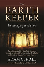 The Earthkeeper : The Sacred Power of Bird Shamanism - Adam C. Hall