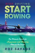 Stop Drifting, Start Rowing : One Woman's Search for Happiness and Meaning Alone on the Pacific - Roz Savage