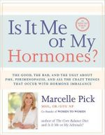 Is It Me or My Hormones? : The Good, the Bad, and the Ugly about PMS, Perimenopause, and All the Crazy Things That Occur with Hormone Imbalance - Marcelle Pick