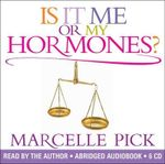 Is It Me or My Hormones? : The Good, the Bad and the Ugly About Perimenopause and All the Crazy Things That Occur with Hormone Imbalance - Marcelle Pick