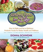 Cultured Food for Life : How to Make and Serve Delicious Probiotic Foods for Better Health and Wellness - Donna Schwenk