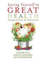 Loving Yourself to Great Health : Thoughts & Food--The Ultimate Diet - Louise L Hay