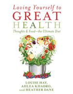 Loving Yourself to Great Health : Thoughts and Food - The Ultimate Diet - Louise Hay