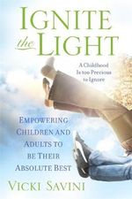 Ignite the Light : Empowering Children and Adults to be Their Absolute Best - Vicki Savini