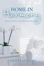 Home in Harmony : Designing an Inspired Life - Christa O'Leary
