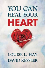 You Can Heal Your Heart : Finding Peace After a Breakup, Divorce, or Death - Louise L Hay