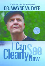 I Can See Clearly Now - Dr Wayne W Dyer