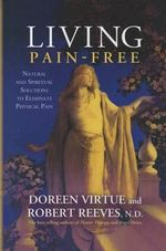 Living Pain-Free : Natural and Spiritual Solutions to Eliminate Physical Pain - Doreen Virtue
