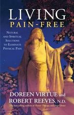 Living Pain Free : Natural and Spiritual Solutions to Eliminate Physical Pain - Doreen Virtue