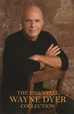 The Essential Wayne Dyer Collection - Dr. Wayne W. Dyer