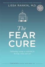 The Fear Cure : Cultivating Courage as Medicine for the Body - Lissa Rankin