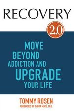 Recovery 2.0 : Move Beyond Addiction and Upgrade Your Life - Tommy Rosen