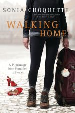 Walking Home : A Pilgrimage from Humbled to Healed - Sonia Choquette