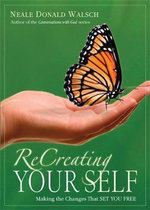 ReCreating Your Self : Making the Changes That Set You Free - Neale Donald Walsch