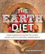 The Earth Diet : Your Complete Guide to Living Using Earth's Natural Ingredients - Liana Werner-Gray