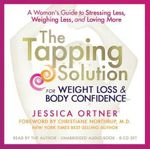The Tapping Solution for Weight Loss & Body Confidence : A Woman's Guide to Stressing Less, Weighing Less, and Loving More - Jessica Ortner