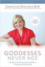 Goddesses Never Age : The Secret Prescription for Radiance, Vitality, and Well-Being - Dr Christiane Northrup