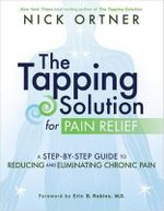 The Tapping Solution for Pain Relief : A Step-By-Step Guide to Reducing and Eliminating Chronic Pain - Nicolas Ortner