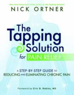 Tapping Solution for Pain Relief : a Step-by-Step Guide to Reducing and Eliminating Chronic Pain - Nick Ortner