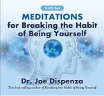 Meditations for Breaking the Habit of Being Yourself - Joe Dispenza