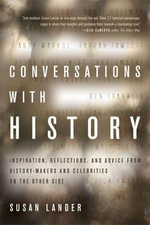 Conversations with History : Inspiration, Reflections, and Advice from History-Makers and Celebrities on the Other Side - Susan Lander