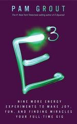 E-Cubed : Nine More Energy Experiments That Prove Manifesting Magic and Miracles Is Your Full-Time Gig - Pam Grout