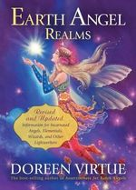 Earth Angel Realms : Revised and Updated Information for Incarnated Angels, Elementals, Wizards, and Other Lightworkers - Doreen Virtue