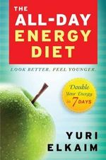 The All-Day Energy Diet : Double Your Energy in 7 Days - Yuri Elkaim