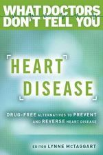 Heart Disease : Drug-Free Alternatives to Prevent and Reverse Heart Disease