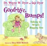 Good-Bye, Bumps : Talking to What's Bugging You - Wayne W. Dyer