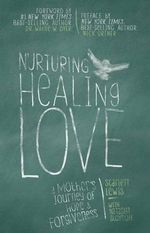Nurturing Healing Love : A Mother's Journey of Hope and Forgiveness - Scarlett Lewis