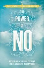 The Power of No : Because One Little Word Can Bring Health, Abundance, and Happiness - James Altucher