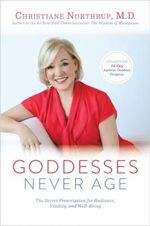 Godesses Never Age : The Secret Prescription for Radiance, Vitality, and  Well-Being - Northrup Christiane