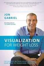 Visualization for Weight Loss : The Gabriel Method Guide to Using Your Mind to Transform Your Body - Jon Gabriel