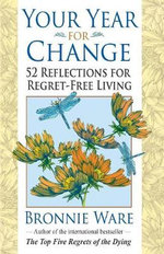 Your Year for Change : 52 Reflections for Regret-Free Living - Bronnie Ware