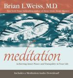 Meditation : Achieving Inner Peace and Tranquility in Your Life - M D Brian L Weiss