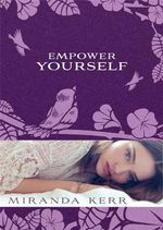 Empower Yourself - Miranda Kerr