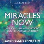 Miracles Now : Inspirational Affirmations and Life-Changing Tools - Gabrielle Bernstein