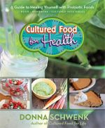 Cultured Food for Health : A Guide to Healing Yourself with Probiotic Foods Kefir * Kombucha * Cultured Vegetables - Donna Schwenk