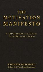 The Motivation Manifesto : 9 Declarations to Claim Your Personal Power - Brendon Burchard